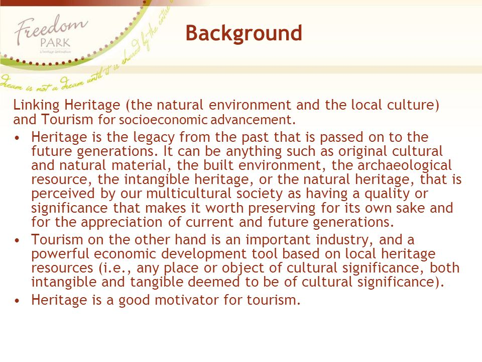 Background Linking Heritage (the natural environment and the local culture) and Tourism for socioeconomic advancement. Heritage is the legacy from the