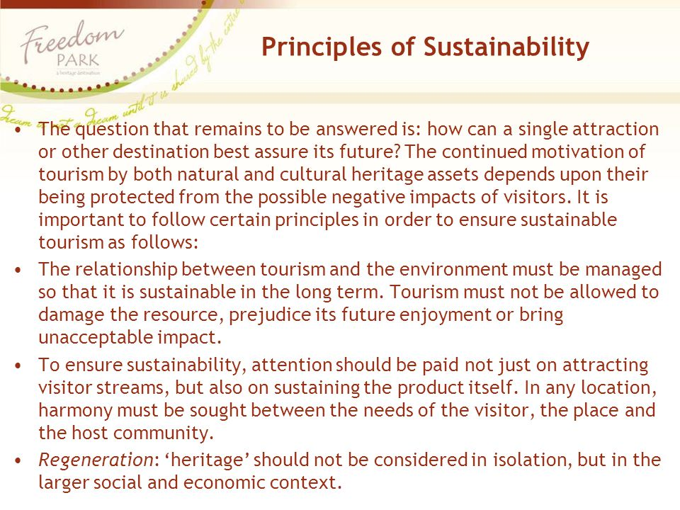 Principles of Sustainability The question that remains to be answered is: how can a single attraction or other destination best assure its future.