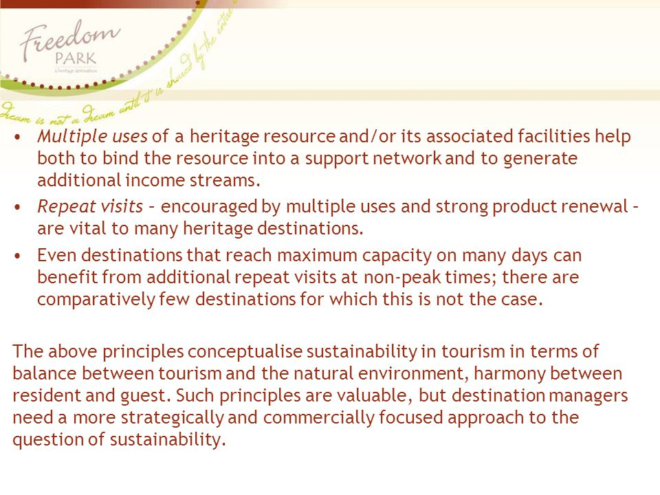 Multiple uses of a heritage resource and/or its associated facilities help both to bind the resource into a support network and to generate additional income streams.