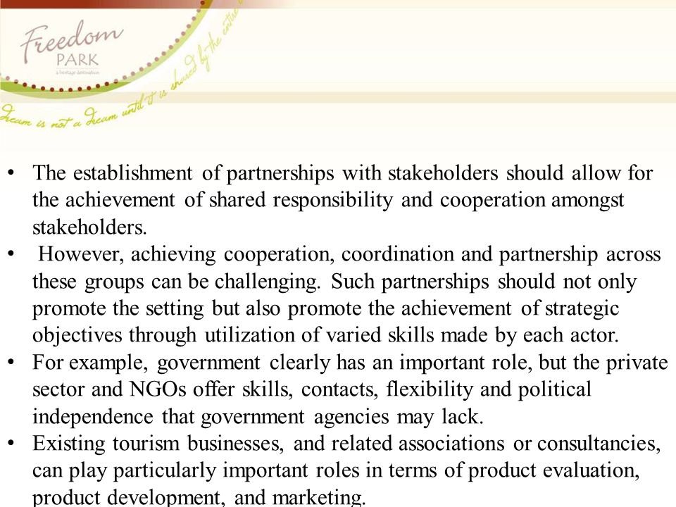 The establishment of partnerships with stakeholders should allow for the achievement of shared responsibility and cooperation amongst stakeholders.