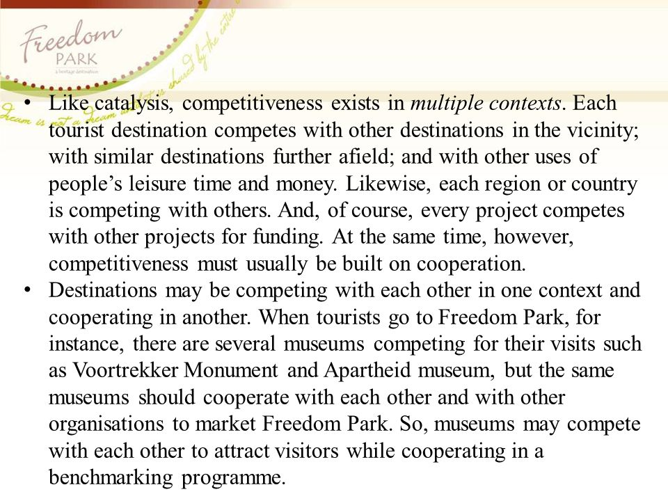 Like catalysis, competitiveness exists in multiple contexts. Each tourist destination competes with other destinations in the vicinity; with similar d