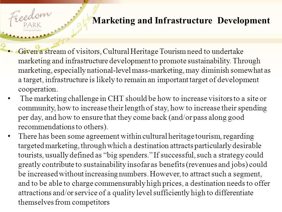 Marketing and Infrastructure Development Given a stream of visitors, Cultural Heritage Tourism need to undertake marketing and infrastructure development to promote sustainability.