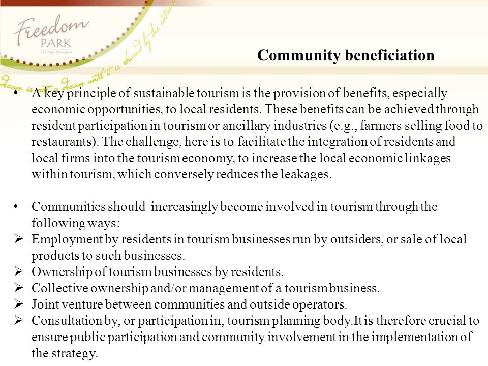 Community beneficiation A key principle of sustainable tourism is the provision of benefits, especially economic opportunities, to local residents. Th