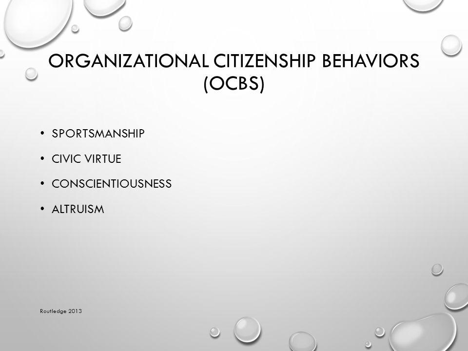 ORGANIZATIONAL CITIZENSHIP BEHAVIORS (OCBS) SPORTSMANSHIP CIVIC VIRTUE CONSCIENTIOUSNESS ALTRUISM Routledge 2013