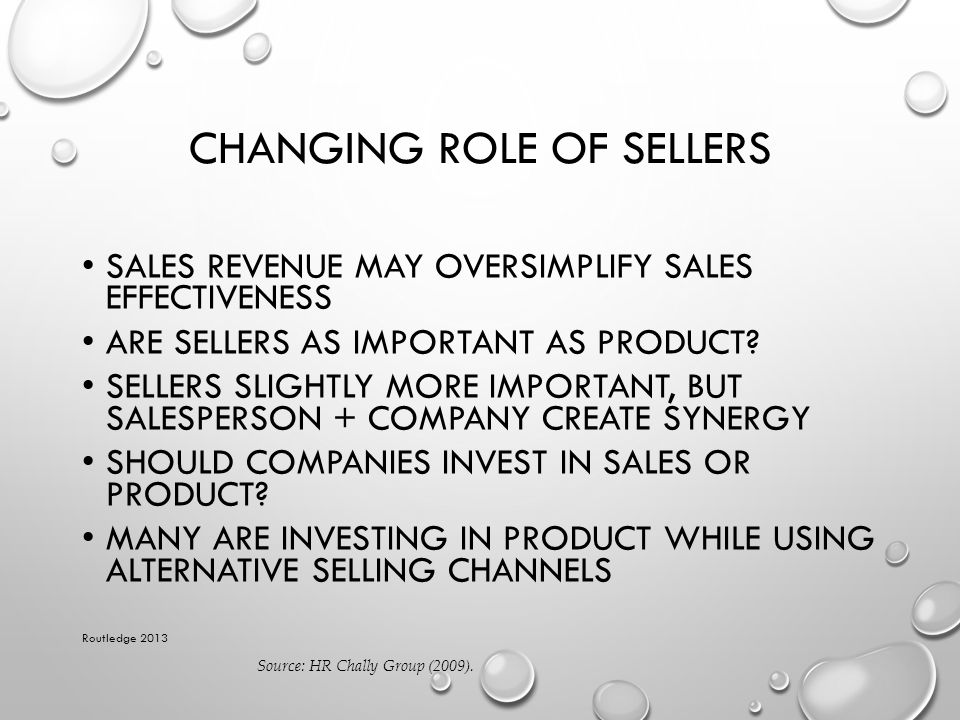 CHANGING ROLE OF SELLERS SALES REVENUE MAY OVERSIMPLIFY SALES EFFECTIVENESS ARE SELLERS AS IMPORTANT AS PRODUCT? SELLERS SLIGHTLY MORE IMPORTANT, BUT