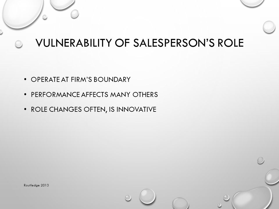 VULNERABILITY OF SALESPERSON'S ROLE OPERATE AT FIRM'S BOUNDARY PERFORMANCE AFFECTS MANY OTHERS ROLE CHANGES OFTEN, IS INNOVATIVE Routledge 2013