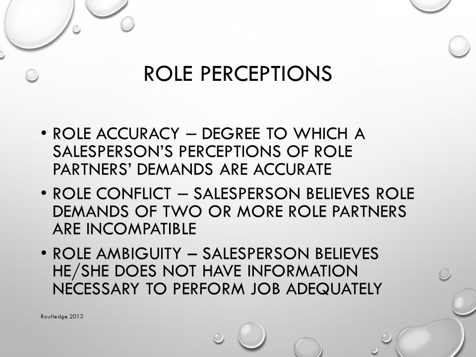 ROLE PERCEPTIONS ROLE ACCURACY – DEGREE TO WHICH A SALESPERSON'S PERCEPTIONS OF ROLE PARTNERS' DEMANDS ARE ACCURATE ROLE CONFLICT – SALESPERSON BELIEV