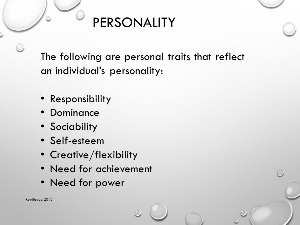 PERSONALITY Routledge 2013 The following are personal traits that reflect an individual's personality: Responsibility Dominance Sociability Self-estee