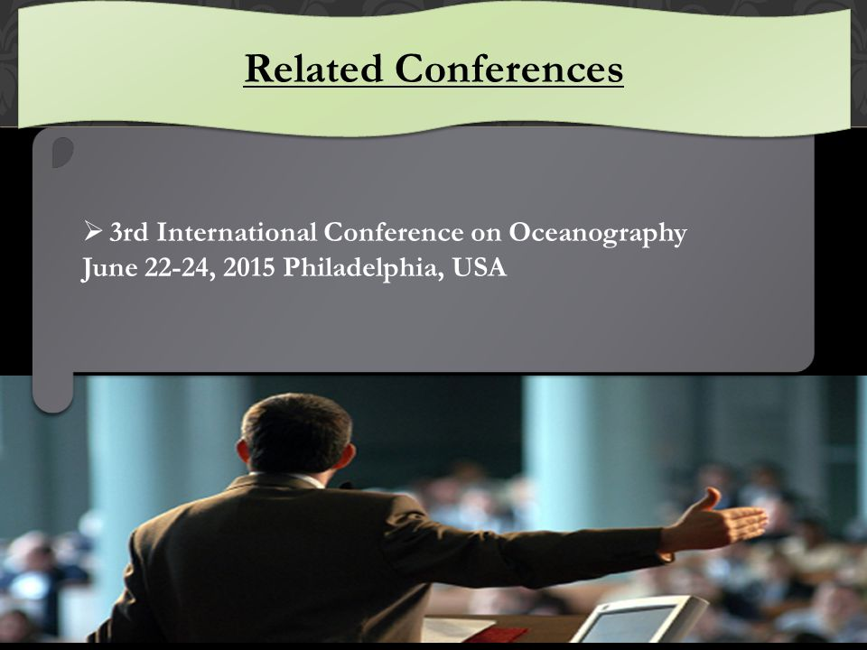  3rd International Conference on Oceanography June 22-24, 2015 Philadelphia, USA  3rd International Conference on Oceanography June 22-24, 2015 Philadelphia, USA Related Conferences