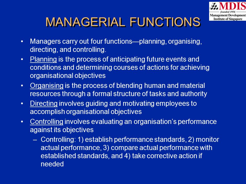 Managers carry out four functions—planning, organising, directing, and controlling. Planning is the process of anticipating future events and conditio