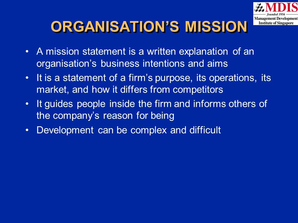 A mission statement is a written explanation of an organisation's business intentions and aims It is a statement of a firm's purpose, its operations,