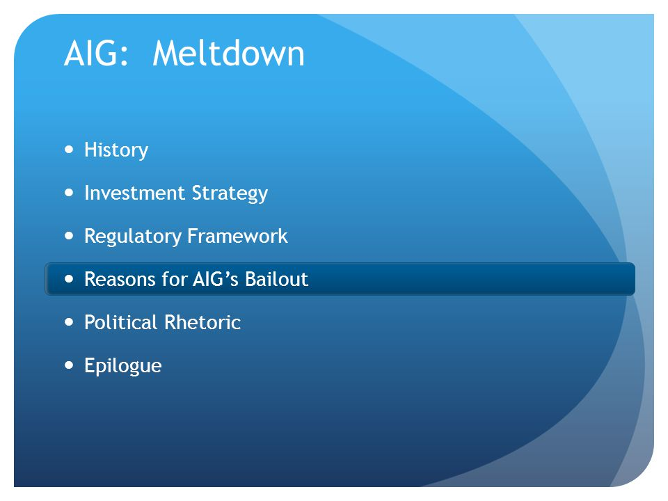 AIG: Meltdown History Investment Strategy Regulatory Framework Reasons for AIG's Bailout Political Rhetoric Epilogue