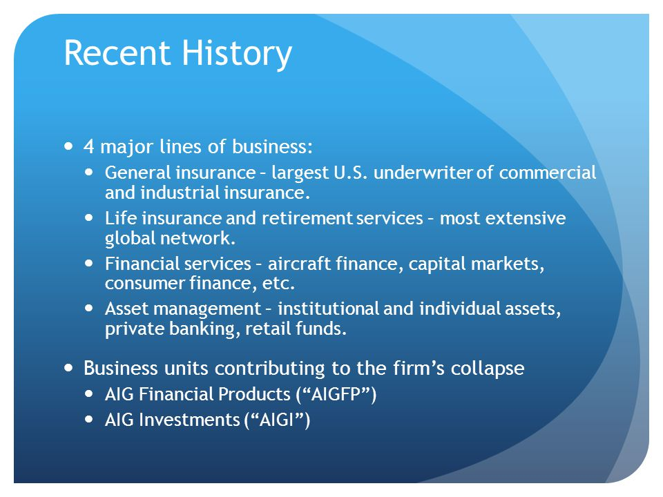 Recent History 4 major lines of business: General insurance – largest U.S.