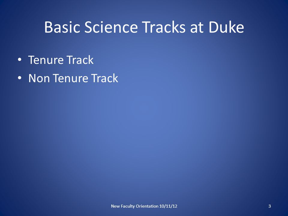Basic Science Tracks at Duke Tenure Track Non Tenure Track New Faculty Orientation 10/11/123