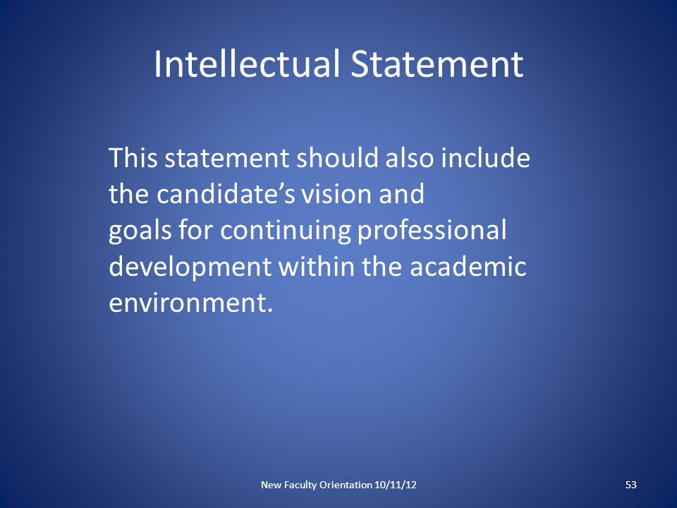 Intellectual Statement Explicitly connect your accomplishments to written promotion criteria – Through my work in X I have had the opportunity work on national guidelines/present at an international meeting for Y, addressing the promotion criterion for national reputation New Faculty Orientation 10/11/1254