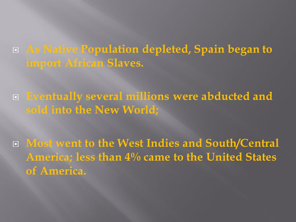  As Native Population depleted, Spain began to import African Slaves.