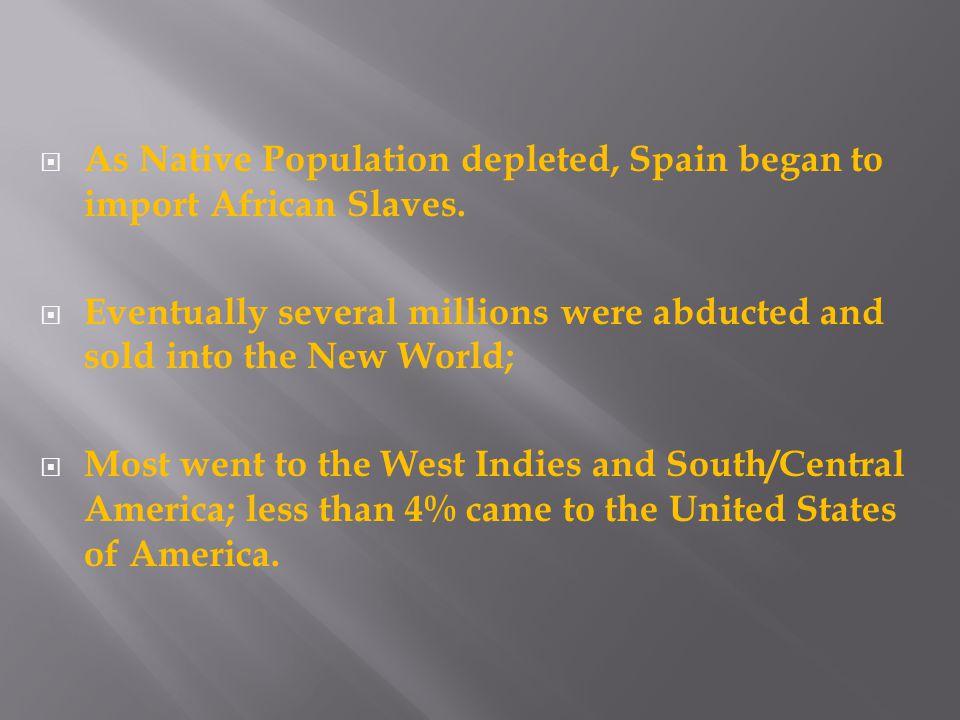  As Native Population depleted, Spain began to import African Slaves.