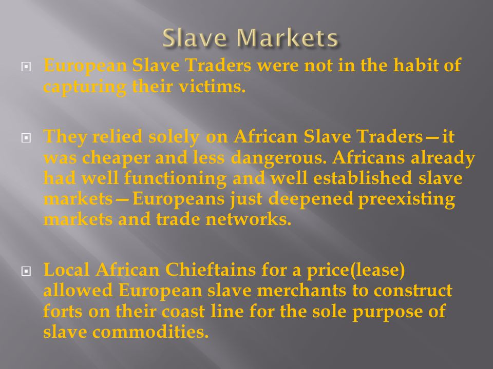  European Slave Traders were not in the habit of capturing their victims.