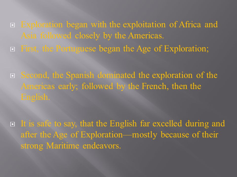  Exploration began with the exploitation of Africa and Asia followed closely by the Americas.