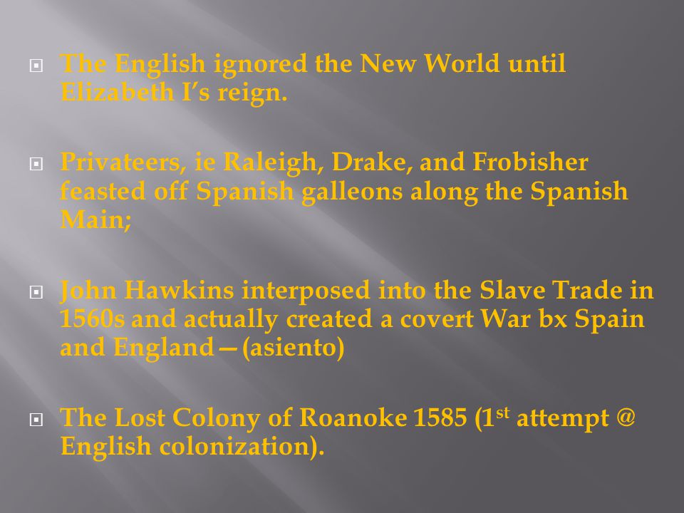  The English ignored the New World until Elizabeth I's reign.