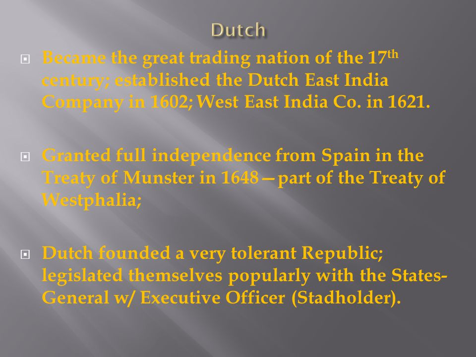  Became the great trading nation of the 17 th century; established the Dutch East India Company in 1602; West East India Co.