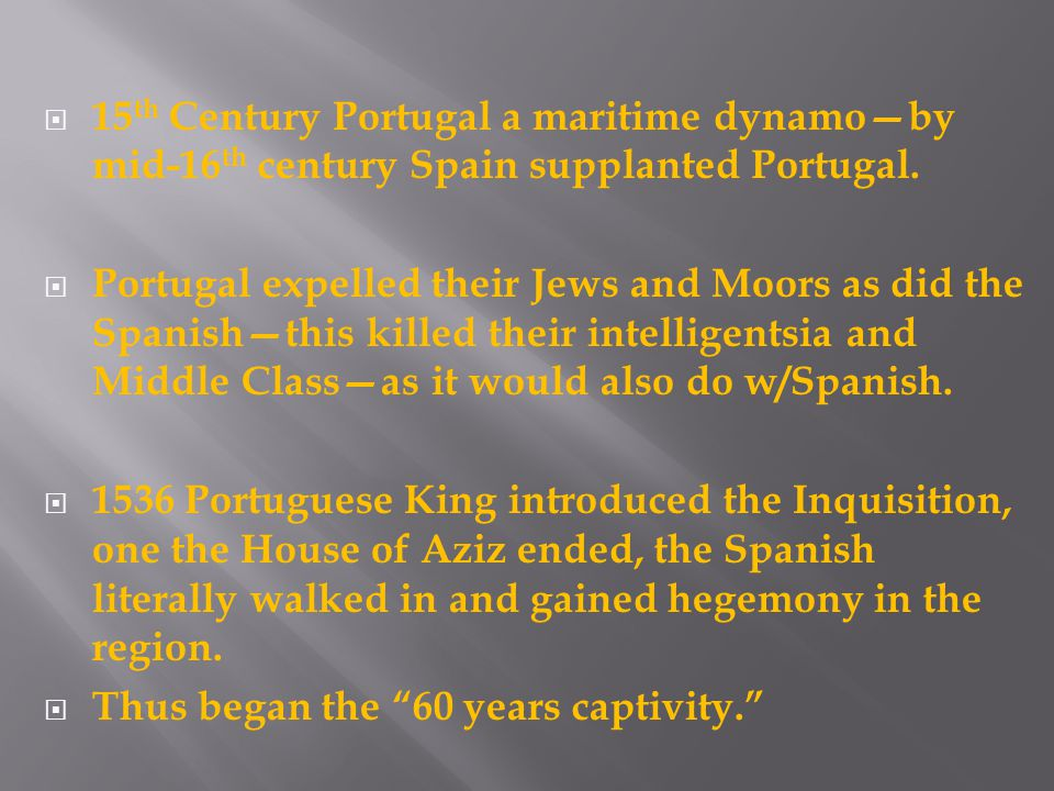  15 th Century Portugal a maritime dynamo—by mid-16 th century Spain supplanted Portugal.