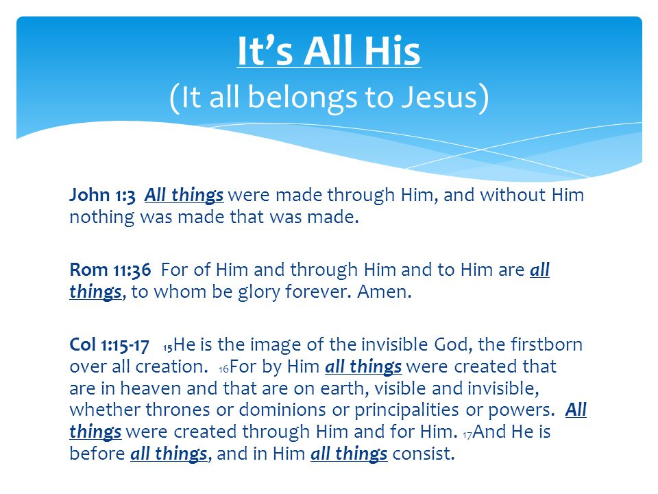 John 1:3 All things were made through Him, and without Him nothing was made that was made.