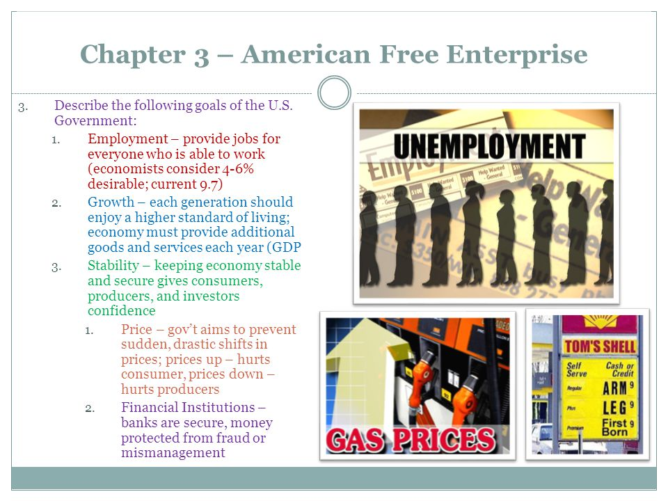 Chapter 3 – American Free Enterprise 3. Describe the following goals of the U.S. Government: 1. Employment – provide jobs for everyone who is able to