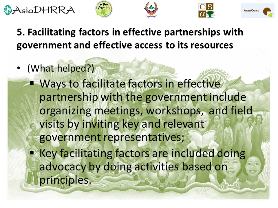 5. Facilitating factors in effective partnerships with government and effective access to its resources (What helped?)  Ways to facilitate factors in