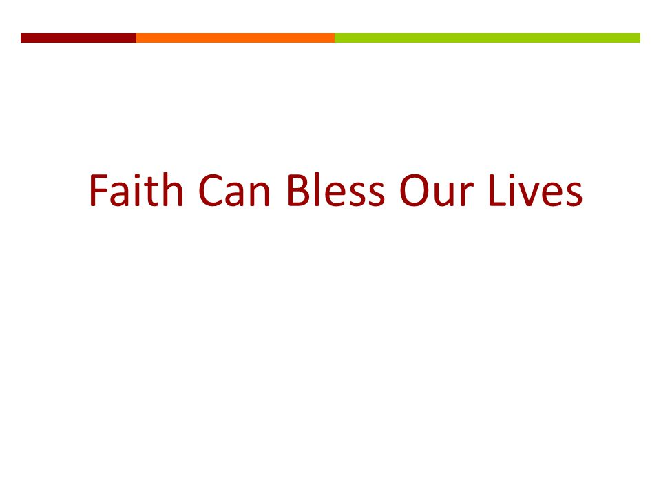 Faith Can Bless Our Lives