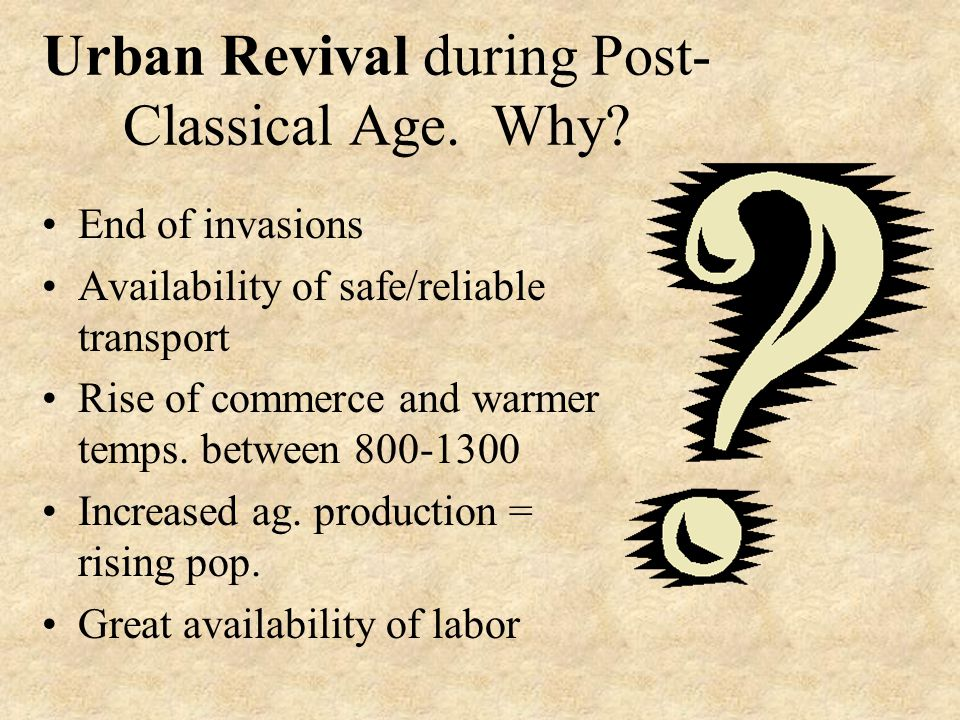 Urban Revival during Post- Classical Age.Why.
