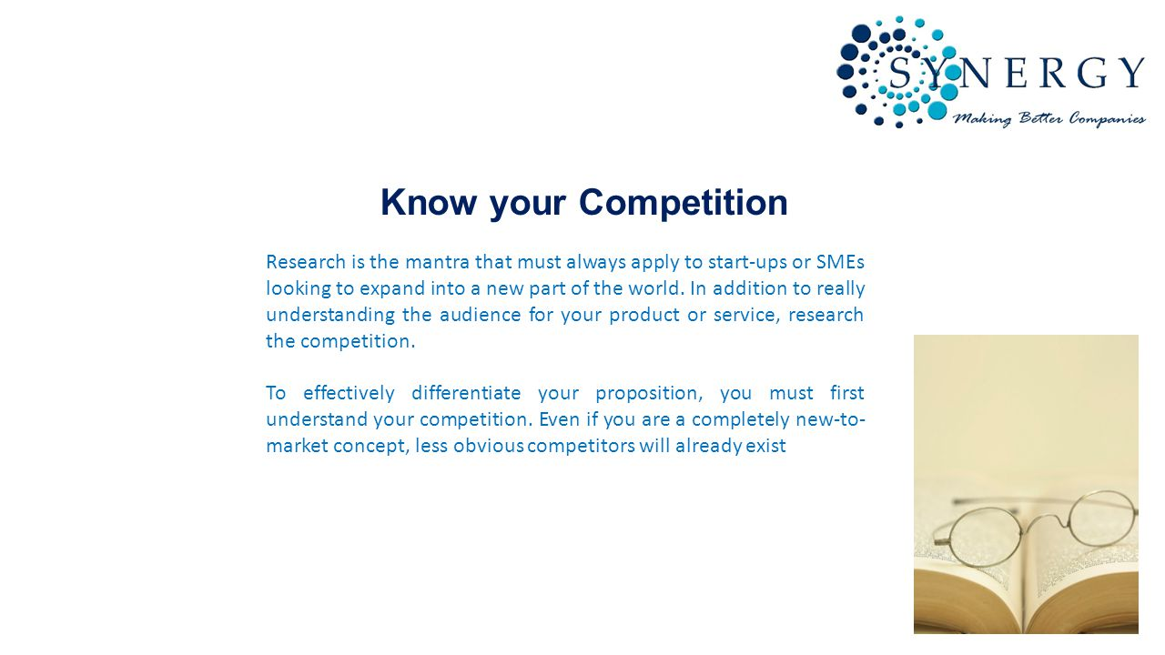 Know your Competition Research is the mantra that must always apply to start-ups or SMEs looking to expand into a new part of the world.