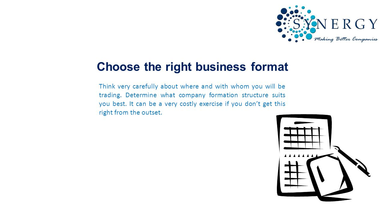 Choose the right business format Think very carefully about where and with whom you will be trading.