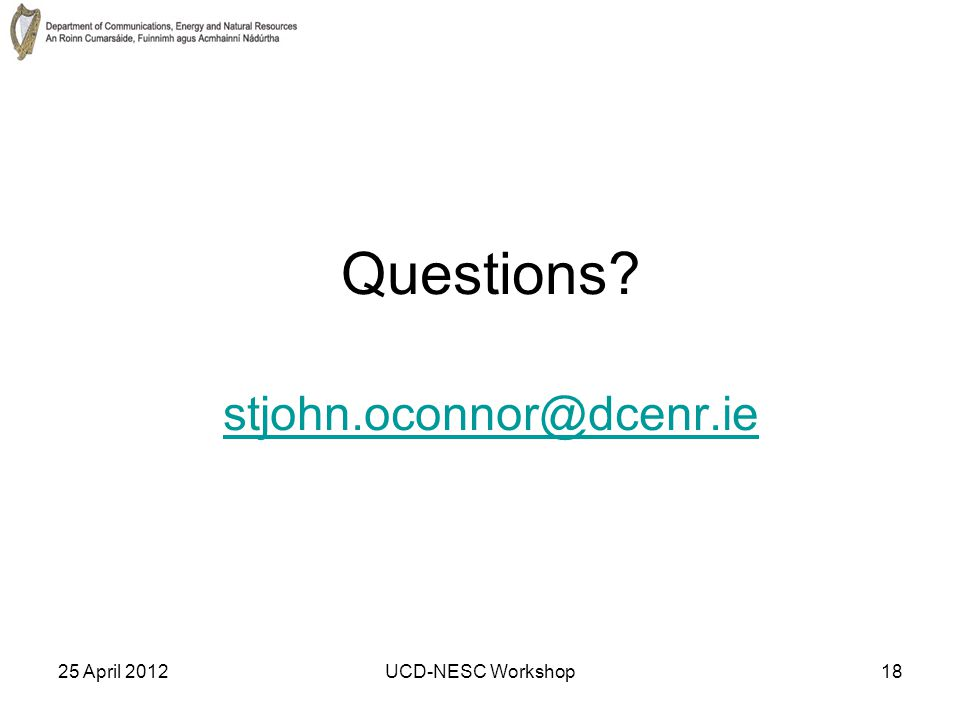 25 April 2012UCD-NESC Workshop18 Questions stjohn.oconnor@dcenr.ie stjohn.oconnor@dcenr.ie