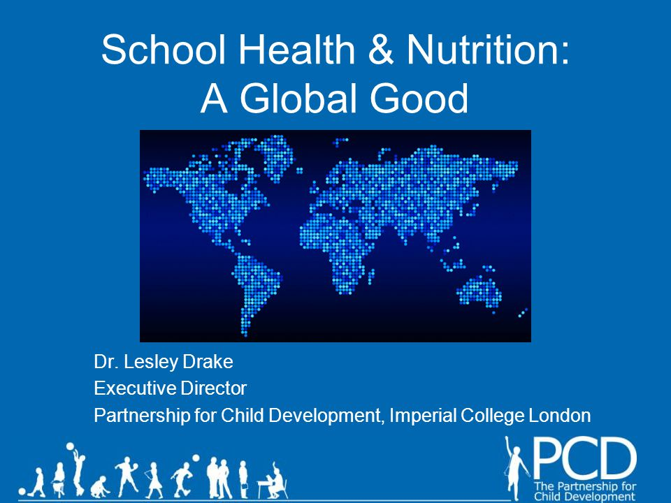 School Health & Nutrition: A Global Good Dr.