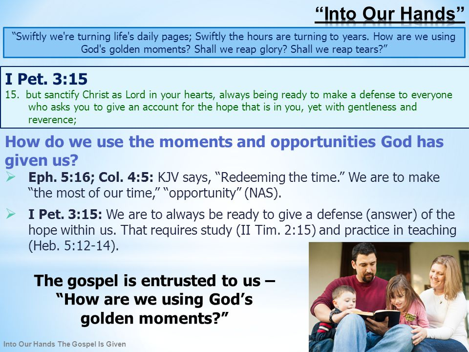 Into Our Hands The Gospel Is Given Swiftly we re turning life s daily pages; Swiftly the hours are turning to years.