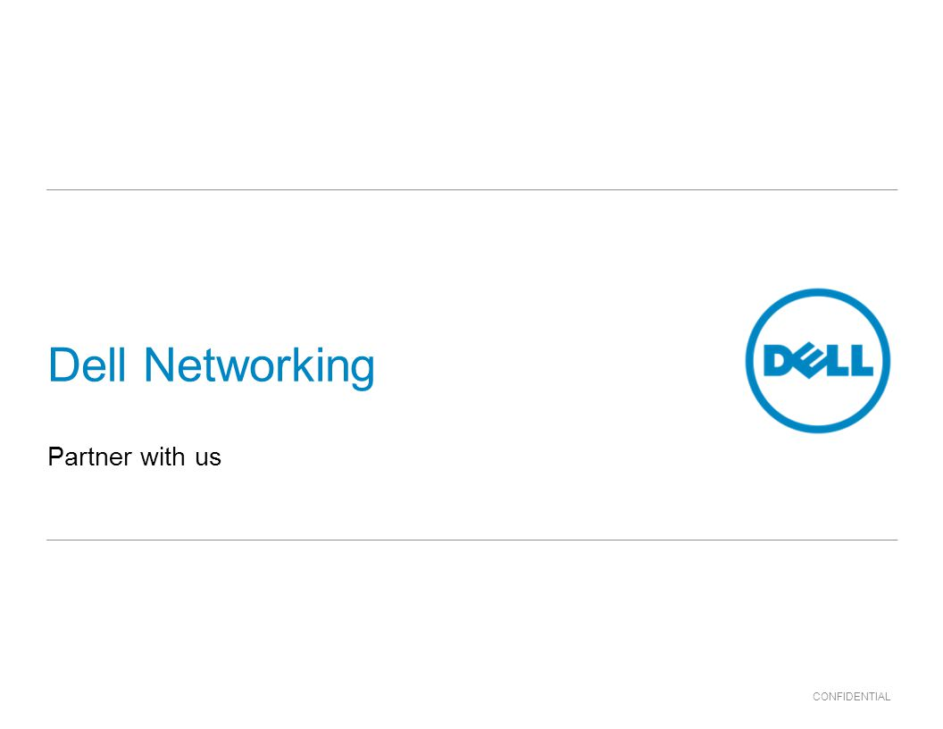CONFIDENTIAL Dell Networking Partner with us