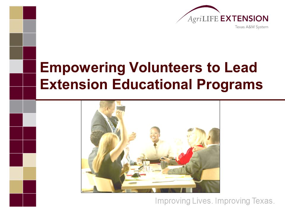 Improving Lives. Improving Texas. Empowering Volunteers to Lead Extension Educational Programs