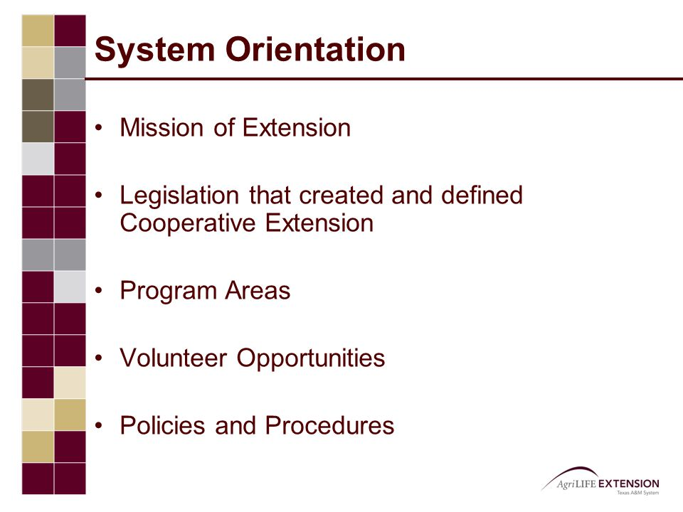 System Orientation Mission of Extension Legislation that created and defined Cooperative Extension Program Areas Volunteer Opportunities Policies and Procedures