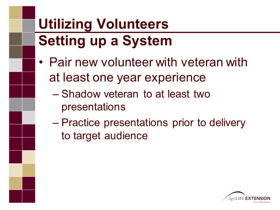 Utilizing Volunteers Setting up a System Pair new volunteer with veteran with at least one year experience –Shadow veteran to at least two presentations –Practice presentations prior to delivery to target audience