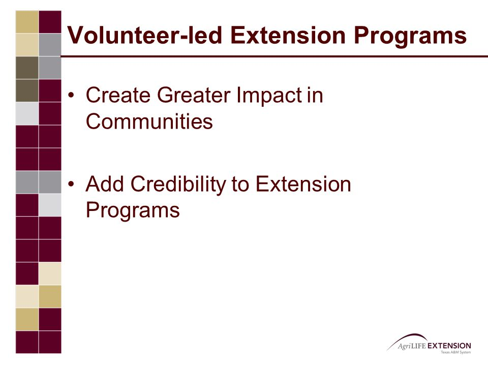 Volunteer-led Extension Programs Create Greater Impact in Communities Add Credibility to Extension Programs