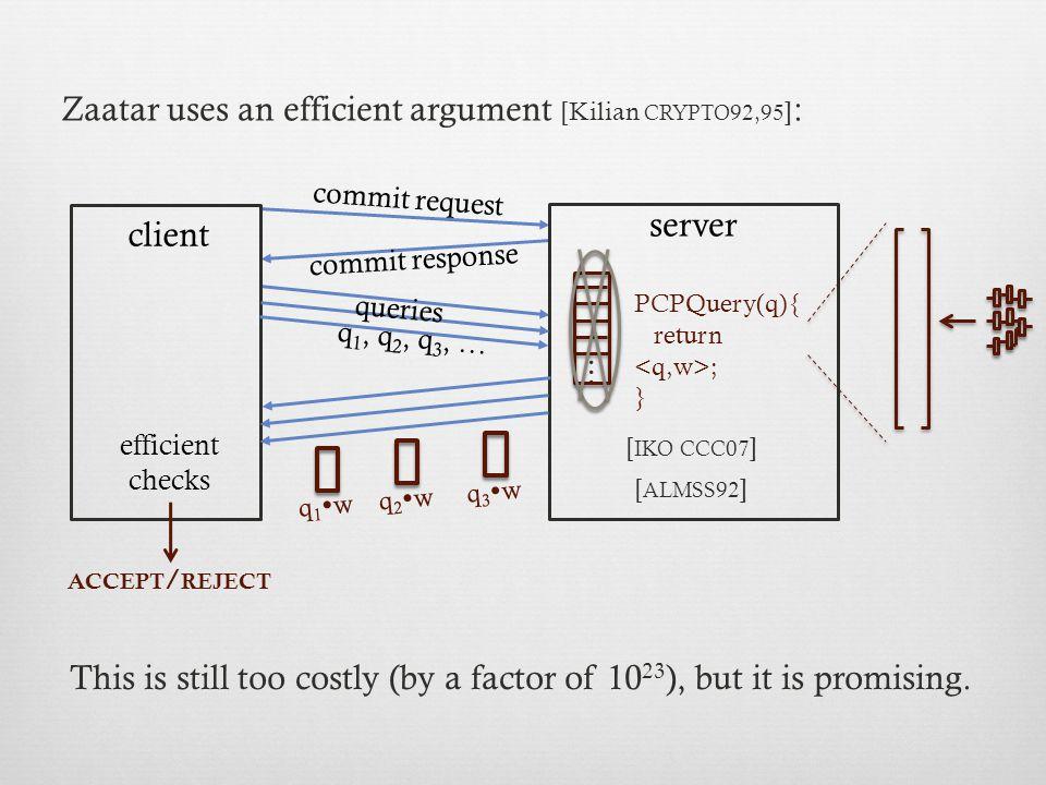 ... server client commit request commit response q 1  w q 2  w q 3  w q 1, q 2, q 3, … PCPQuery(q){ return ; } ACCEPT / REJECT queries This is stil