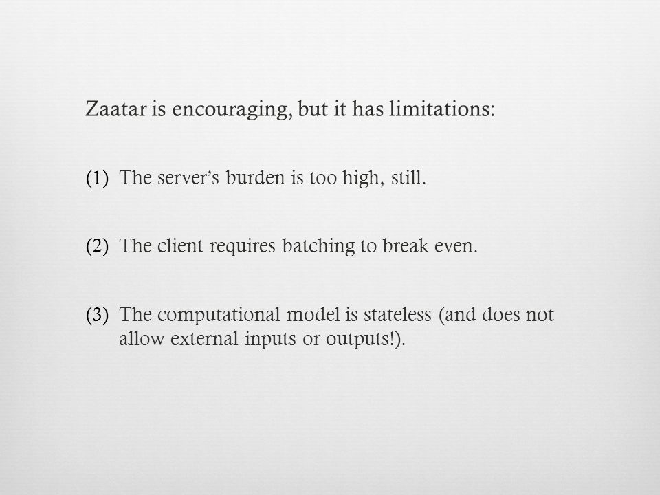 (1)The server's burden is too high, still. (2)The client requires batching to break even.