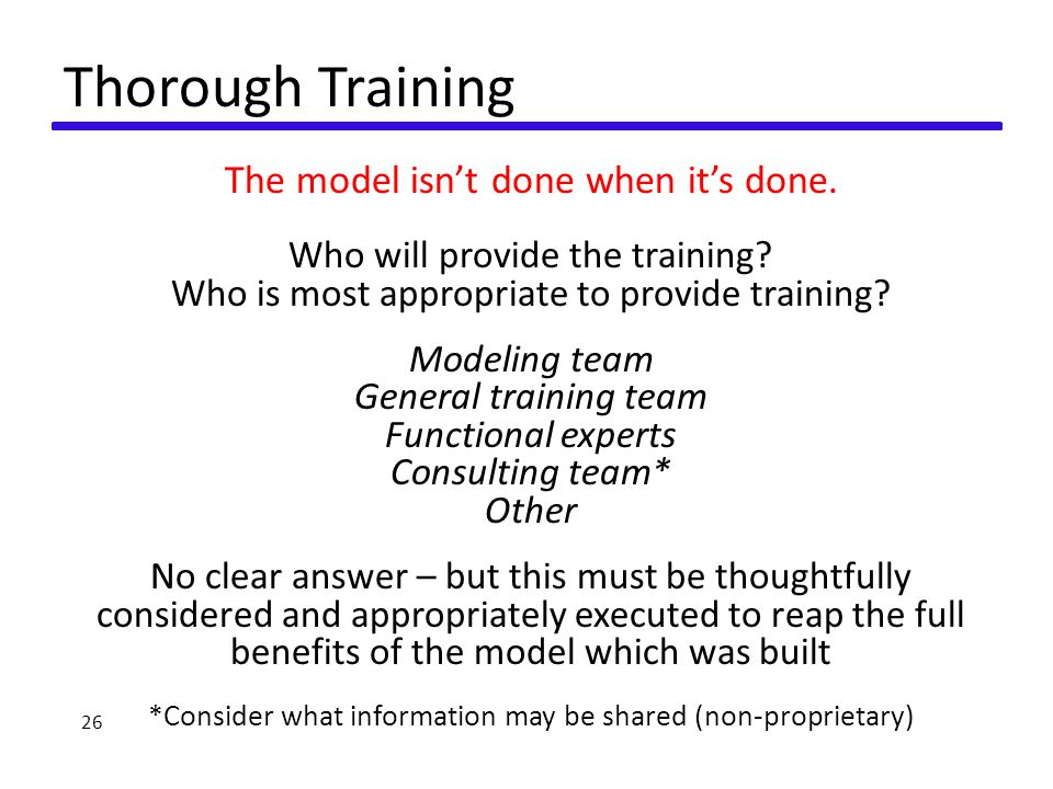 Thorough Training 26 The model isn't done when it's done.