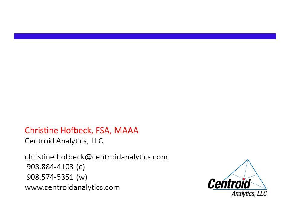 Christine Hofbeck, FSA, MAAA Centroid Analytics, LLC christine.hofbeck@centroidanalytics.com 908.884-4103 (c) 908.574-5351 (w) www.centroidanalytics.com