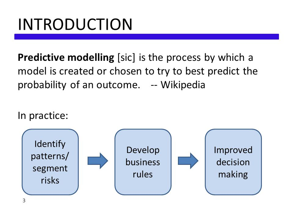 INTRODUCTION Predictive modelling [sic] is the process by which a model is created or chosen to try to best predict the probability of an outcome.