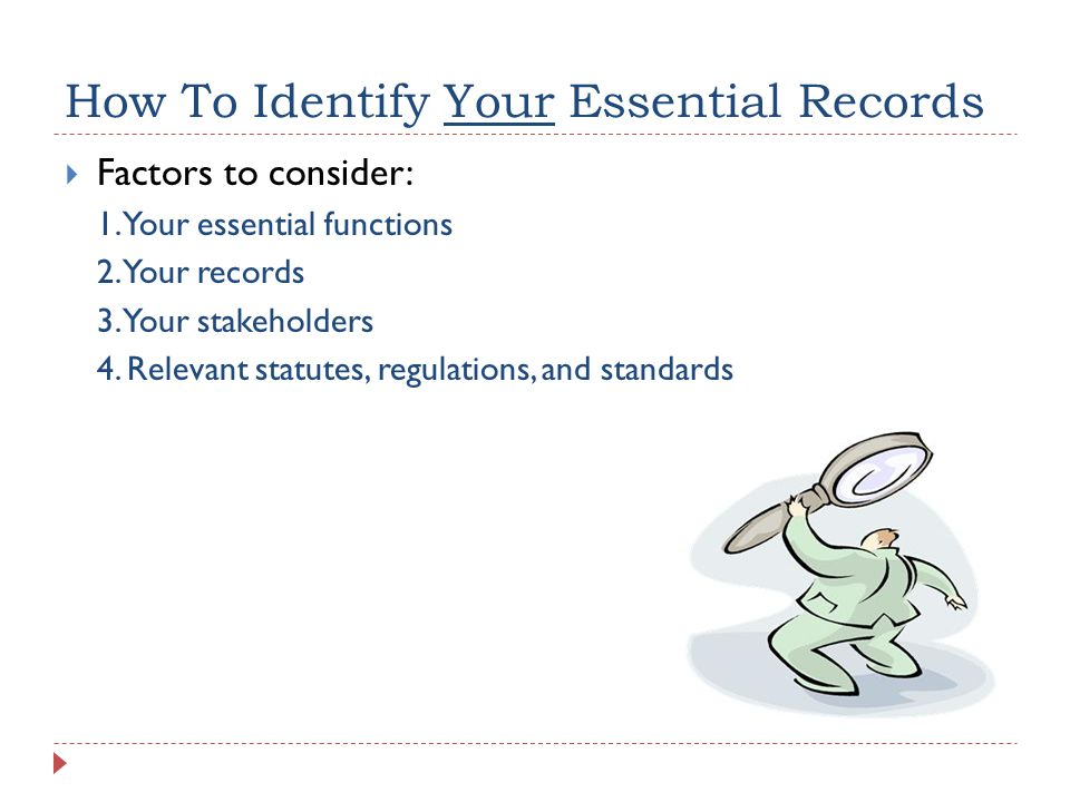 How To Identify Your Essential Records  Factors to consider: 1.