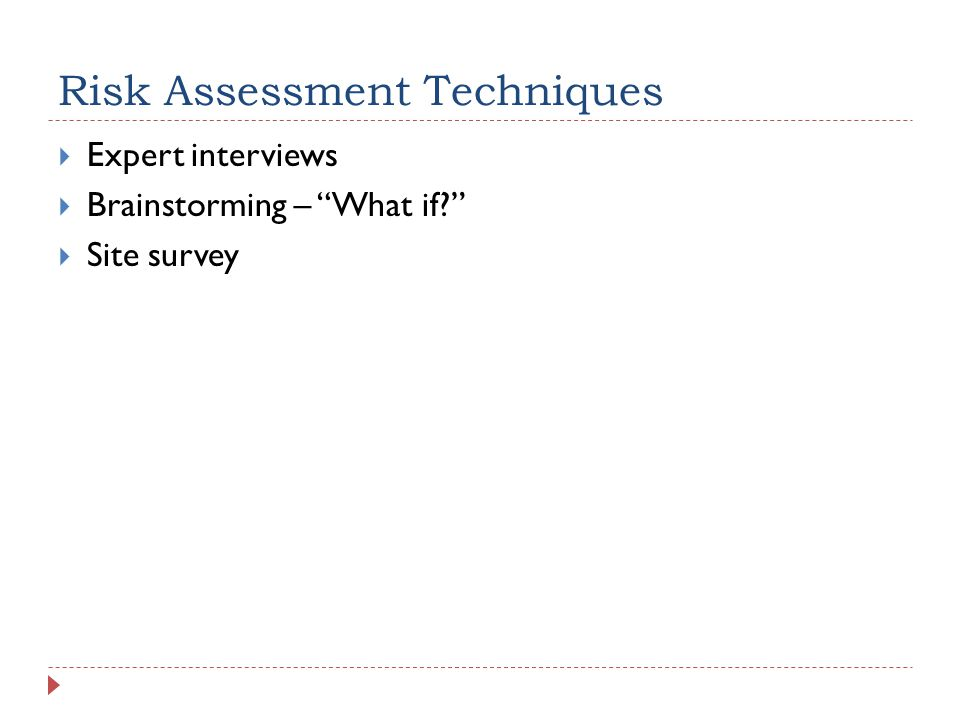 Risk Assessment Techniques  Expert interviews  Brainstorming – What if  Site survey