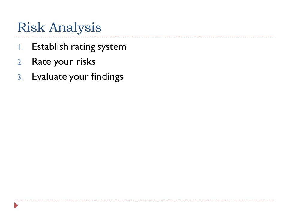 Risk Analysis 1. Establish rating system 2. Rate your risks 3. Evaluate your findings