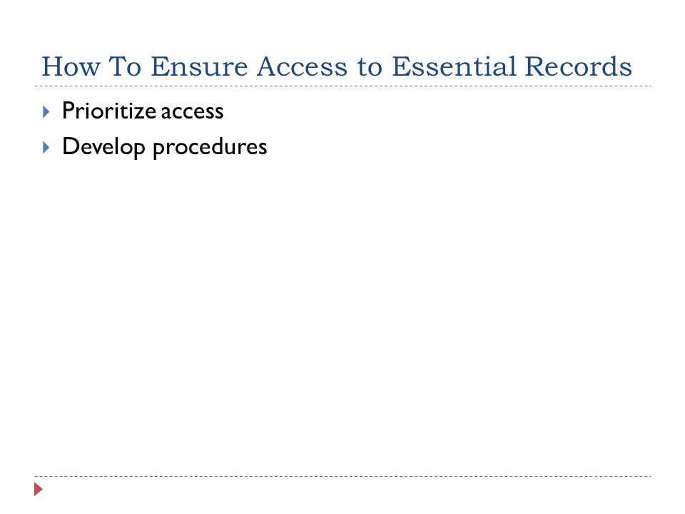 How To Ensure Access to Essential Records  Prioritize access  Develop procedures